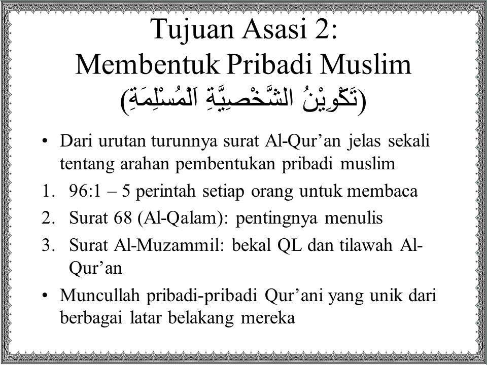Tujuan Asasi 2: Membentuk Pribadi Muslim ( تَكْوِيْنُ الشَّخْصِيَّةِ اَلْمُسْلِمَةِ ) Dari urutan turunnya surat Al-Qur'an jelas sekali tentang arahan