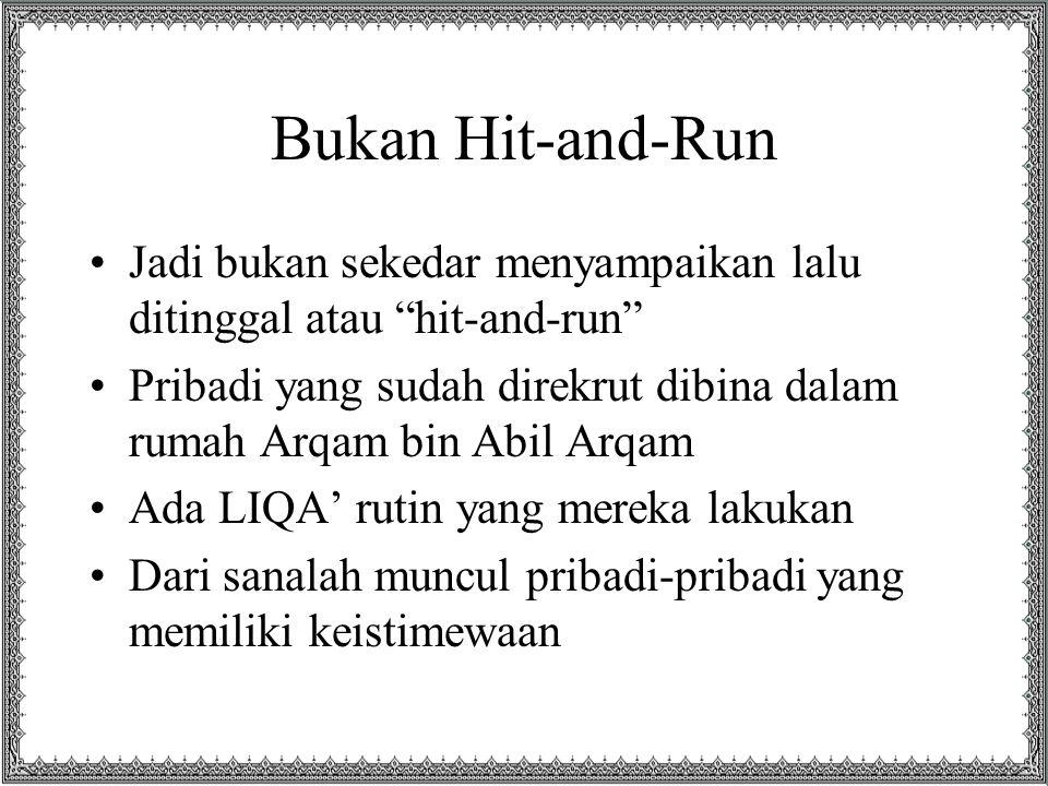 "Bukan Hit-and-Run Jadi bukan sekedar menyampaikan lalu ditinggal atau ""hit-and-run"" Pribadi yang sudah direkrut dibina dalam rumah Arqam bin Abil Arqa"