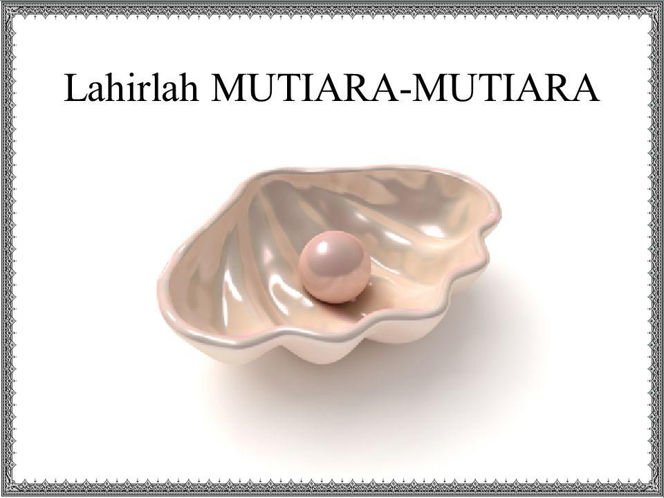Lahirlah MUTIARA-MUTIARA