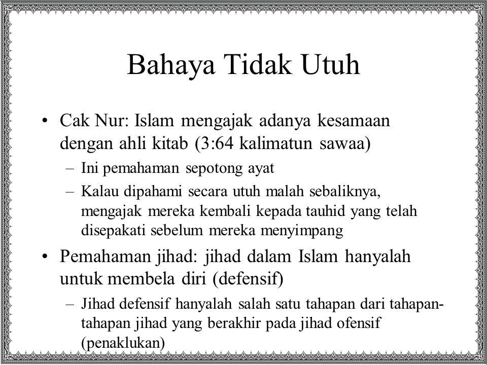 Bahaya Tidak Utuh Cak Nur: Islam mengajak adanya kesamaan dengan ahli kitab (3:64 kalimatun sawaa) –Ini pemahaman sepotong ayat –Kalau dipahami secara