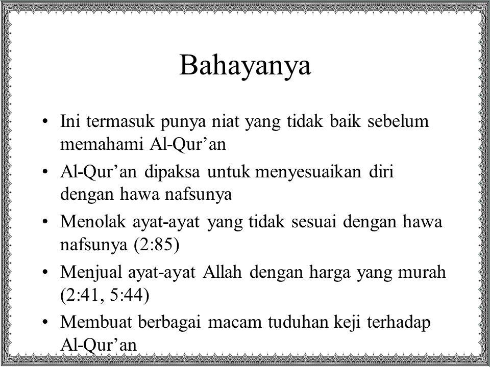 Bahayanya Ini termasuk punya niat yang tidak baik sebelum memahami Al-Qur'an Al-Qur'an dipaksa untuk menyesuaikan diri dengan hawa nafsunya Menolak ay