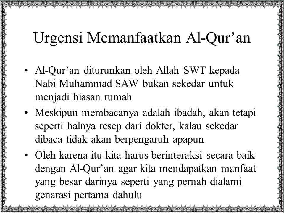 Urgensi Memanfaatkan Al-Qur'an Al-Qur'an diturunkan oleh Allah SWT kepada Nabi Muhammad SAW bukan sekedar untuk menjadi hiasan rumah Meskipun membacan