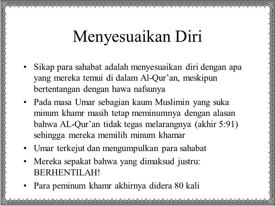 Menyesuaikan Diri Sikap para sahabat adalah menyesuaikan diri dengan apa yang mereka temui di dalam Al-Qur'an, meskipun bertentangan dengan hawa nafsu