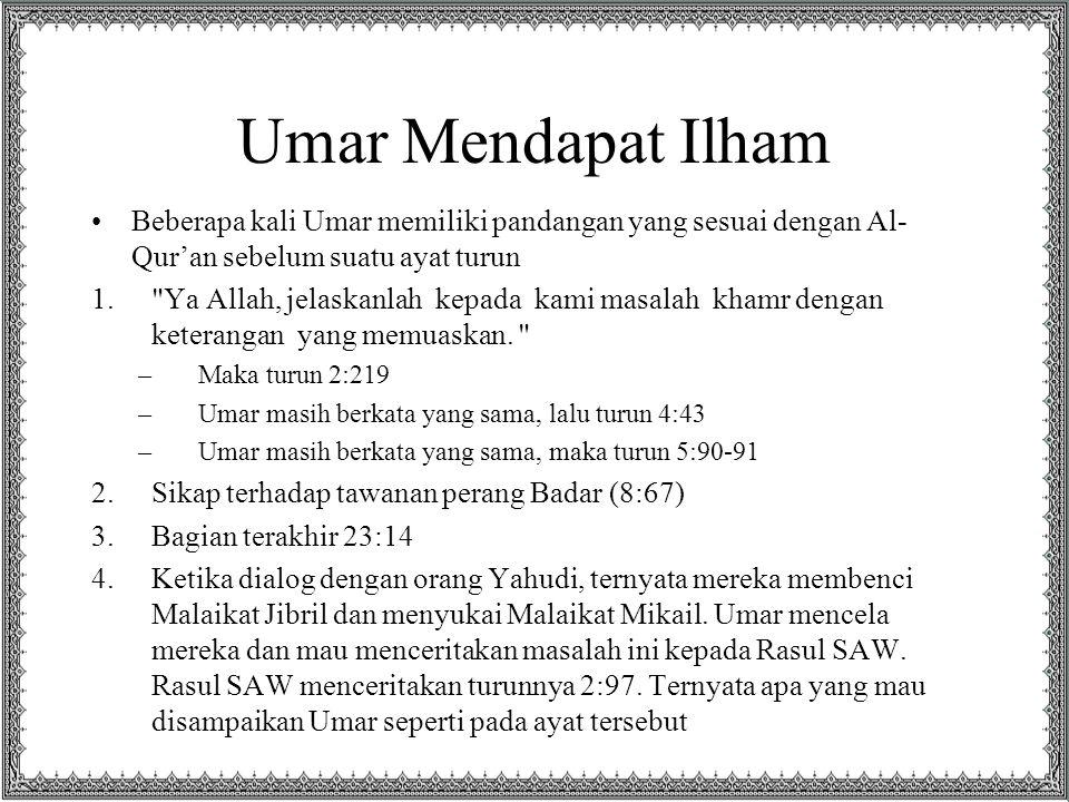 Umar Mendapat Ilham Beberapa kali Umar memiliki pandangan yang sesuai dengan Al- Qur'an sebelum suatu ayat turun 1.