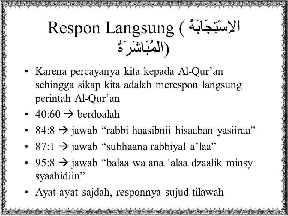 Respon Langsung ( الاِسْتِجَابَةُ الْمُبَاشَرَةُ ) Karena percayanya kita kepada Al-Qur'an sehingga sikap kita adalah merespon langsung perintah Al-Qu