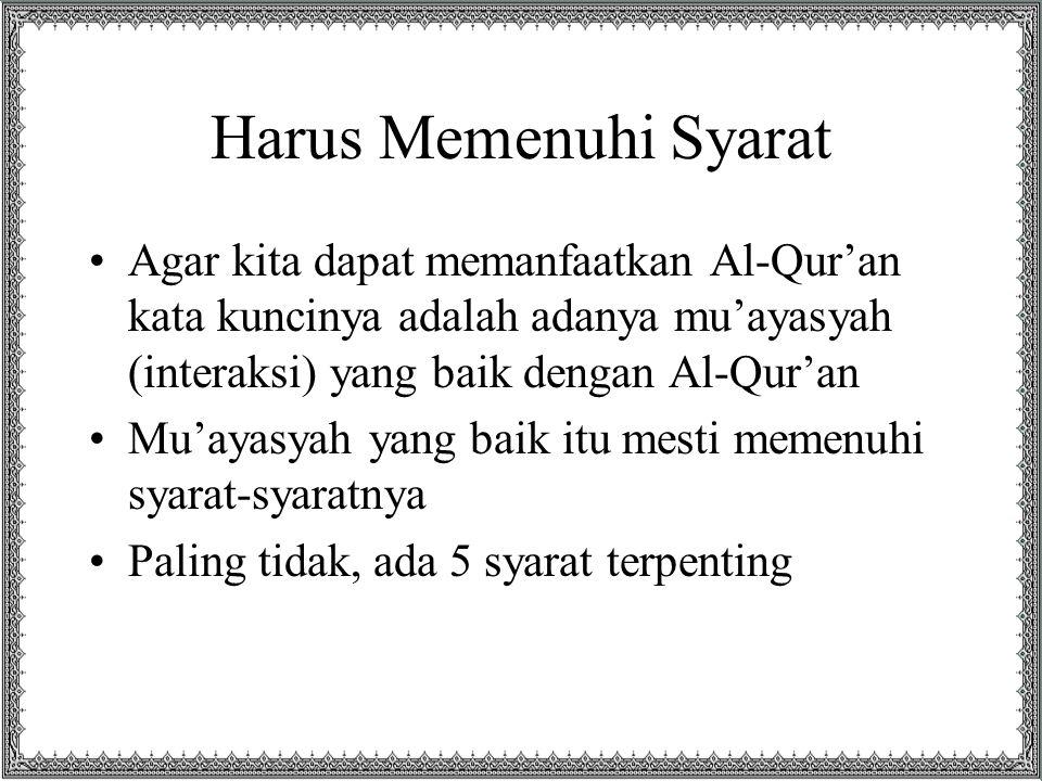 Harus Memenuhi Syarat Agar kita dapat memanfaatkan Al-Qur'an kata kuncinya adalah adanya mu'ayasyah (interaksi) yang baik dengan Al-Qur'an Mu'ayasyah