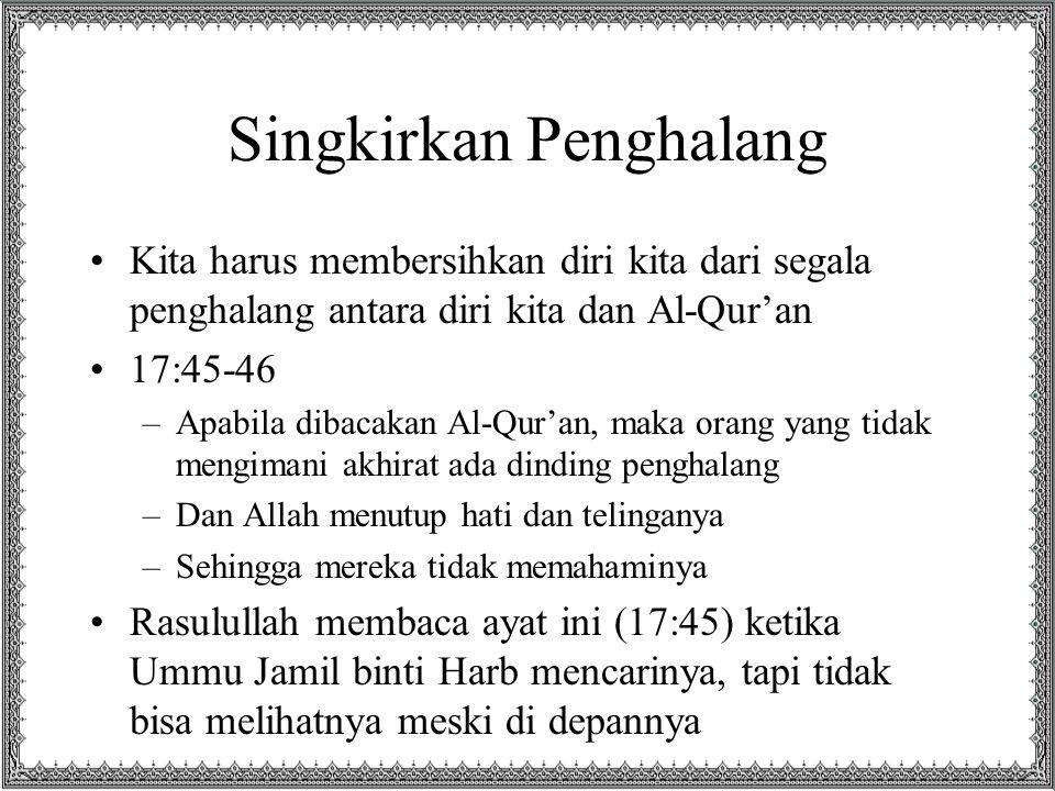 Singkirkan Penghalang Kita harus membersihkan diri kita dari segala penghalang antara diri kita dan Al-Qur'an 17:45-46 –Apabila dibacakan Al-Qur'an, m