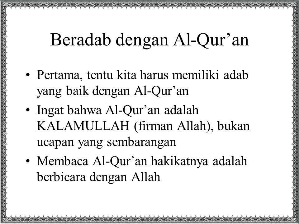 Beradab dengan Al-Qur'an Pertama, tentu kita harus memiliki adab yang baik dengan Al-Qur'an Ingat bahwa Al-Qur'an adalah KALAMULLAH (firman Allah), bu