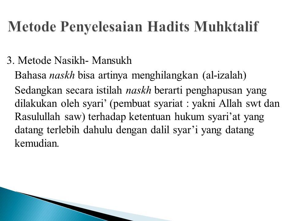 3. Metode Nasikh- Mansukh Bahasa naskh bisa artinya menghilangkan (al-izalah) Sedangkan secara istilah naskh berarti penghapusan yang dilakukan oleh s