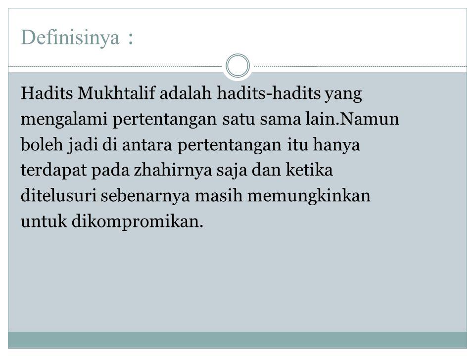 Definisinya : Hadits Mukhtalif adalah hadits-hadits yang mengalami pertentangan satu sama lain.Namun boleh jadi di antara pertentangan itu hanya terda