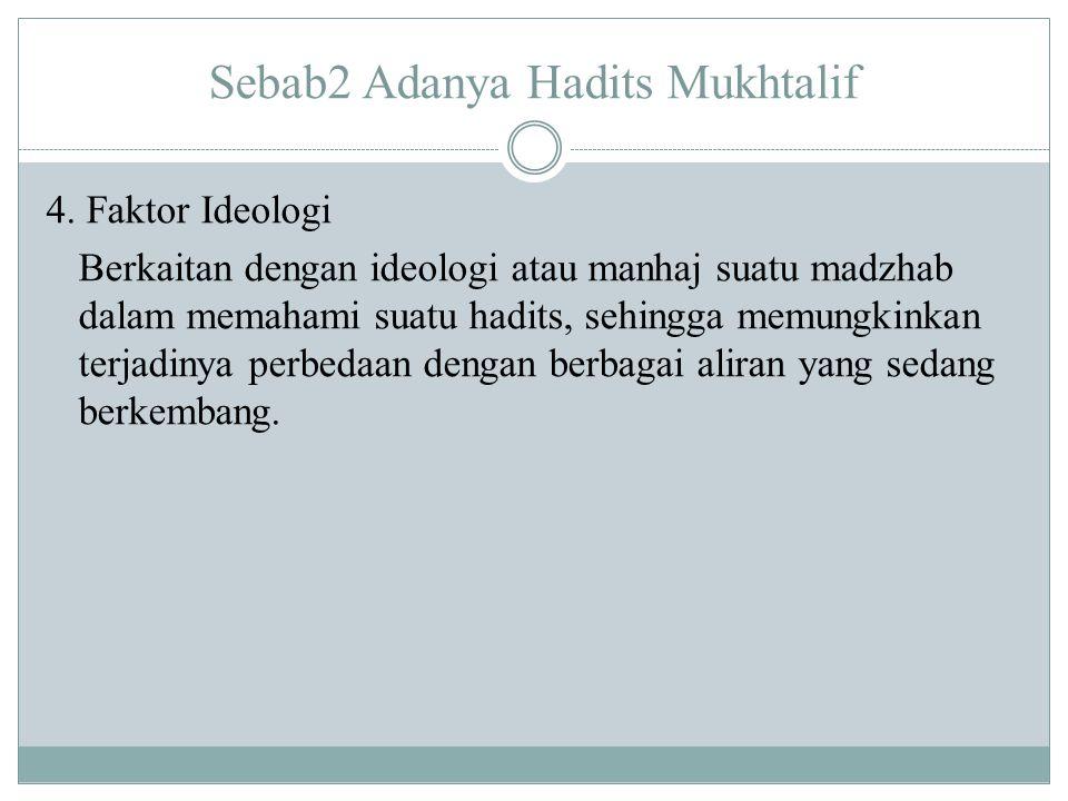 Sebab2 Adanya Hadits Mukhtalif 4. Faktor Ideologi Berkaitan dengan ideologi atau manhaj suatu madzhab dalam memahami suatu hadits, sehingga memungkink