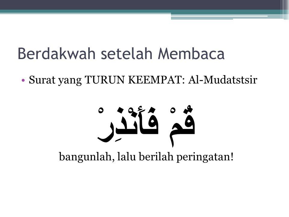 Berdakwah setelah Membaca Surat yang TURUN KEEMPAT: Al-Mudatstsir قُمْ فَأَنْذِرْ bangunlah, lalu berilah peringatan!