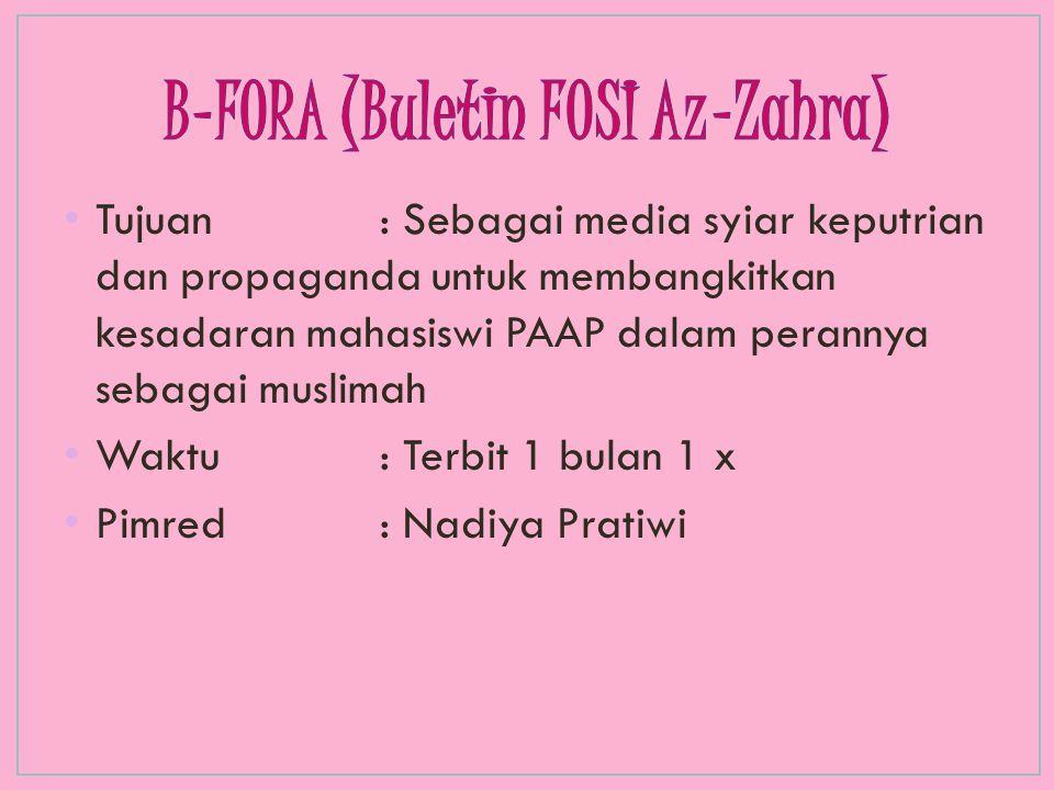 Tujuan: Sebagai media syiar keputrian dan propaganda untuk membangkitkan kesadaran mahasiswi PAAP dalam perannya sebagai muslimah Waktu: Terbit 1 bula