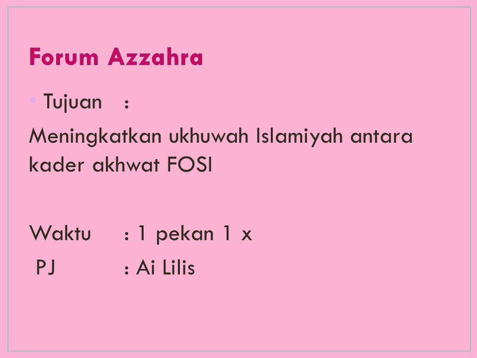 Tujuan: Meningkatkan ukhuwah Islamiyah antara kader akhwat FOSI Waktu: 1 pekan 1 x PJ: Ai Lilis