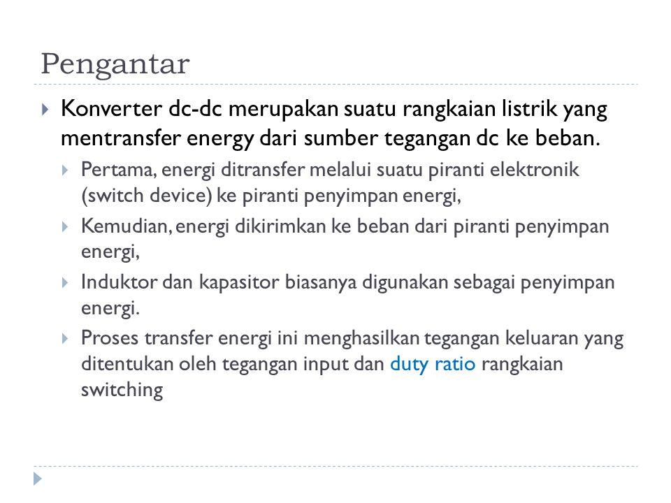 Pengantar  Konverter dc-dc merupakan suatu rangkaian listrik yang mentransfer energy dari sumber tegangan dc ke beban.  Pertama, energi ditransfer m