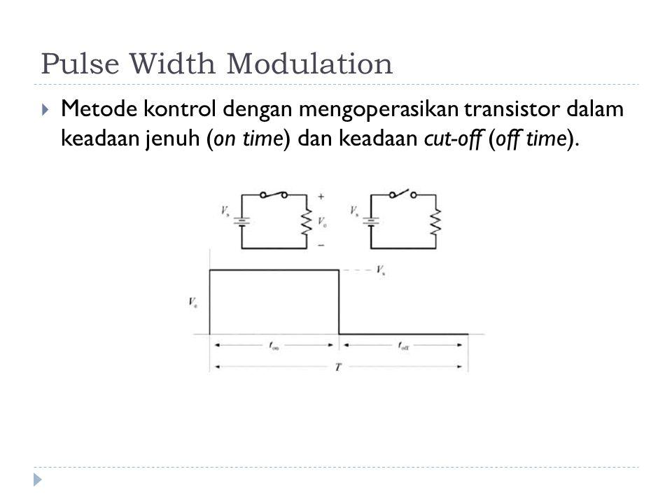 Pulse Width Modulation  Metode kontrol dengan mengoperasikan transistor dalam keadaan jenuh (on time) dan keadaan cut-off (off time).