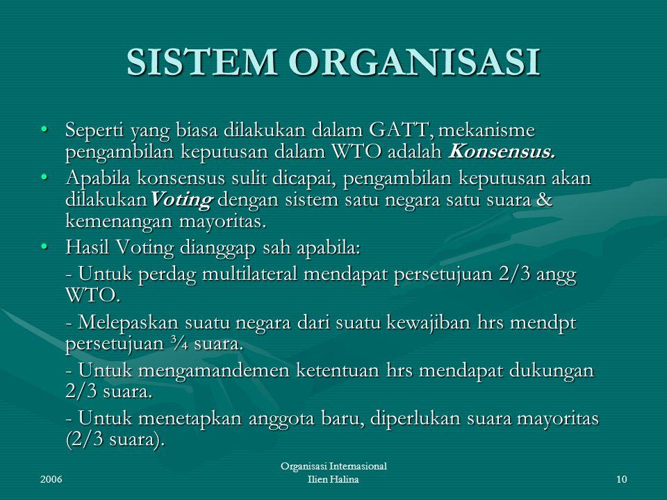 2006 Organisasi Internasional Ilien Halina10 SISTEM ORGANISASI Seperti yang biasa dilakukan dalam GATT, mekanisme pengambilan keputusan dalam WTO adal