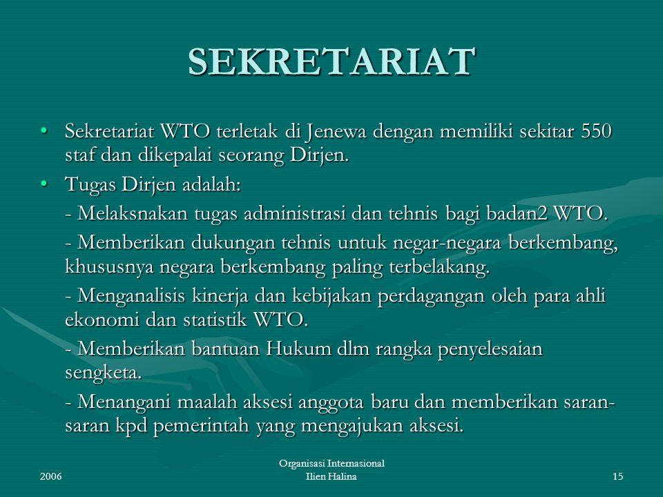 2006 Organisasi Internasional Ilien Halina15 SEKRETARIAT Sekretariat WTO terletak di Jenewa dengan memiliki sekitar 550 staf dan dikepalai seorang Dir