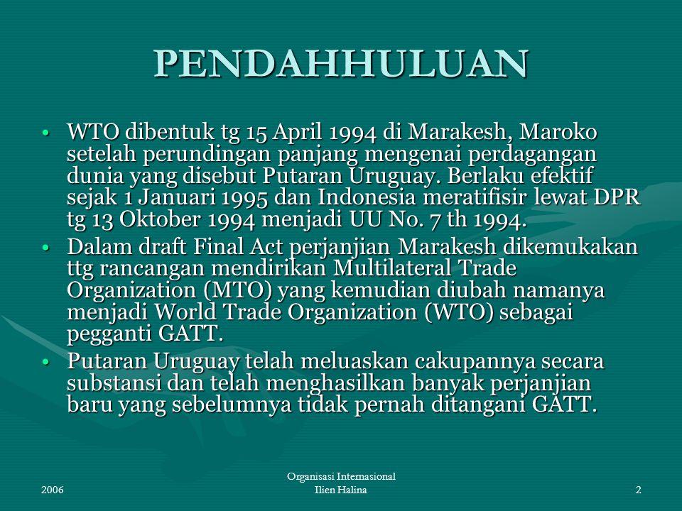 2006 Organisasi Internasional Ilien Halina2 PENDAHHULUAN WTO dibentuk tg 15 April 1994 di Marakesh, Maroko setelah perundingan panjang mengenai perdag