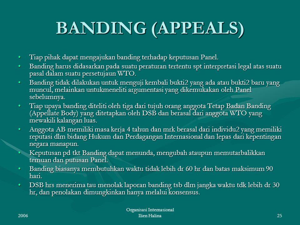 2006 Organisasi Internasional Ilien Halina25 BANDING (APPEALS) Tiap pihak dapat mengajukan banding terhadap keputusan Panel.Tiap pihak dapat mengajuka