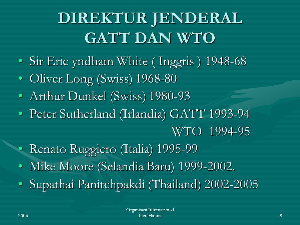 2006 Organisasi Internasional Ilien Halina8 DIREKTUR JENDERAL GATT DAN WTO Sir Eric yndham White ( Inggris ) 1948-68Sir Eric yndham White ( Inggris )