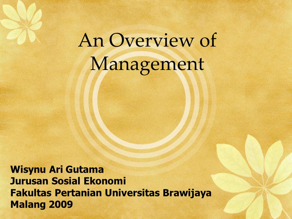 An Overview of Management Wisynu Ari Gutama Jurusan Sosial Ekonomi Fakultas Pertanian Universitas Brawijaya Malang 2009