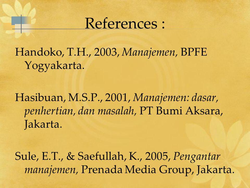 References : Handoko, T.H., 2003, Manajemen, BPFE Yogyakarta. Hasibuan, M.S.P., 2001, Manajemen: dasar, penhertian, dan masalah, PT Bumi Aksara, Jakar