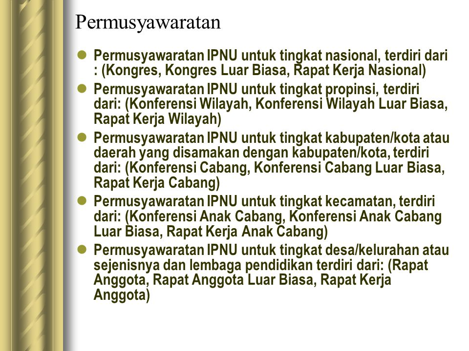 Permusyawaratan Permusyawaratan IPNU untuk tingkat nasional, terdiri dari : (Kongres, Kongres Luar Biasa, Rapat Kerja Nasional) Permusyawaratan IPNU u