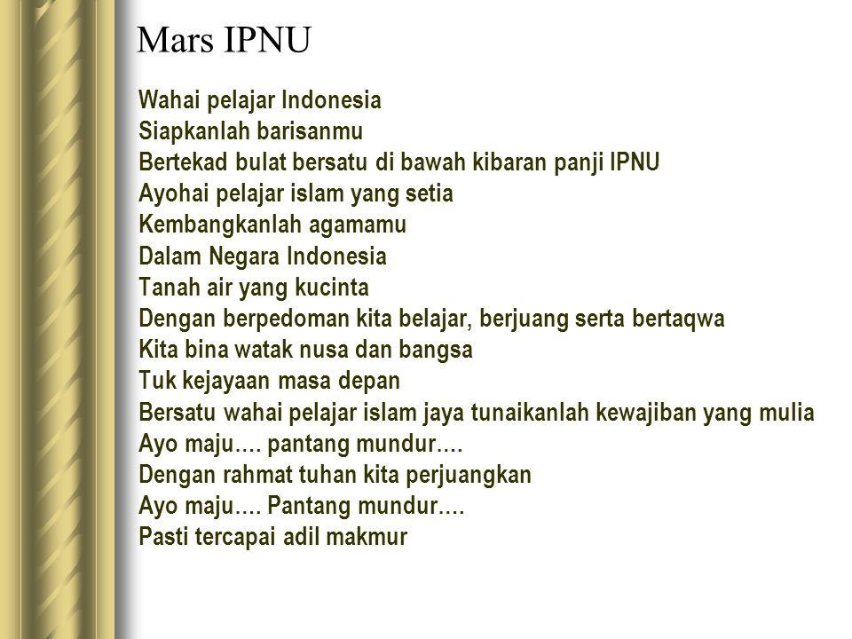 Mars IPNU Wahai pelajar Indonesia Siapkanlah barisanmu Bertekad bulat bersatu di bawah kibaran panji IPNU Ayohai pelajar islam yang setia Kembangkanla
