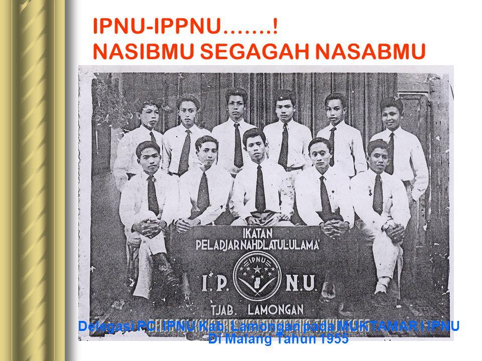IPNU-IPPNU…….! NASIBMU SEGAGAH NASABMU Delegasi PC. IPNU Kab. Lamongan pada MUKTAMAR I IPNU Di Malang Tahun 1955