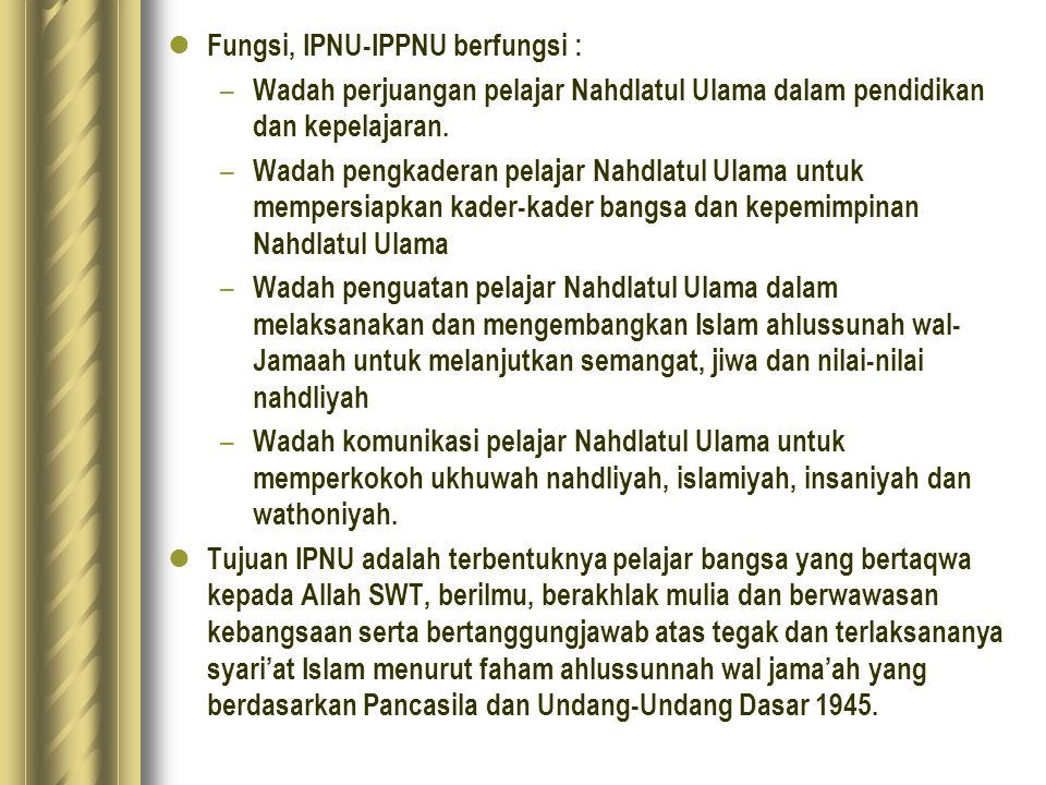 Fungsi, IPNU-IPPNU berfungsi : – Wadah perjuangan pelajar Nahdlatul Ulama dalam pendidikan dan kepelajaran. – Wadah pengkaderan pelajar Nahdlatul Ulam