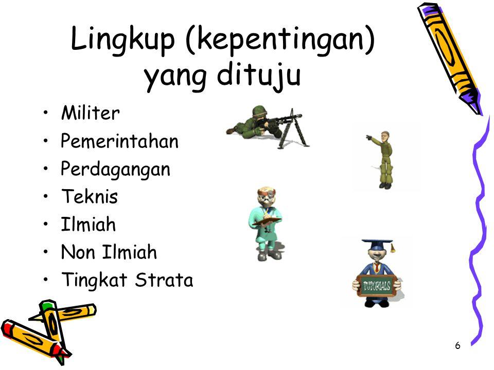 6 Lingkup (kepentingan) yang dituju Militer Pemerintahan Perdagangan Teknis Ilmiah Non Ilmiah Tingkat Strata