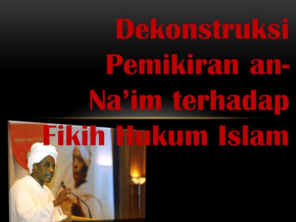 Dekonstruksi Pemikiran an- Na'im terhadap Fikih Hukum Islam