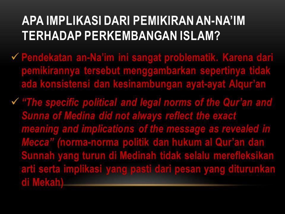 KENAPA MAKIYYAH? Menurut an-Na'im, hukum Islam lama tidak bisa menghormati HAM karena berpijak pada ayat-ayat madaniyah. Sedangkan ayat-ayat makiyyah