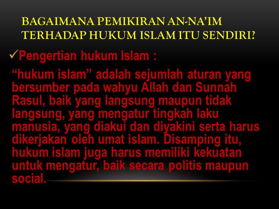 BAGAIMANA PEMIKIRAN AN-NA'IM TERHADAP HUKUM ISLAM ITU SENDIRI.