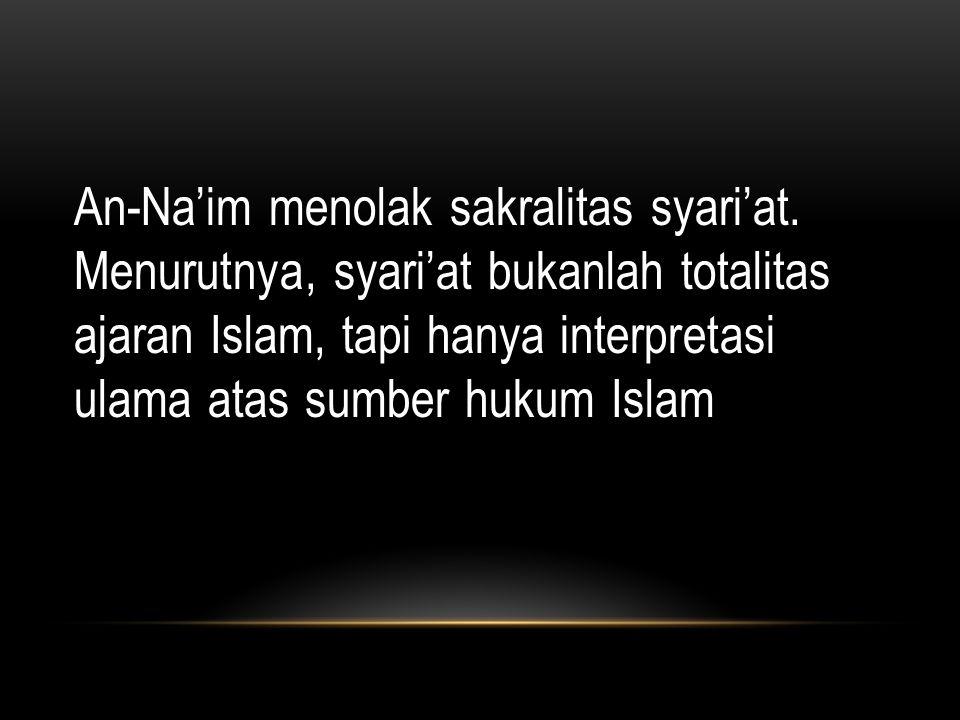 LANJUTAN.... An-Naim Menawarkan metodologi baru alternatif dalam menguak pandangan Islam terhadap HAM. Perhatian utamanya adalah hukum islam kaitannya