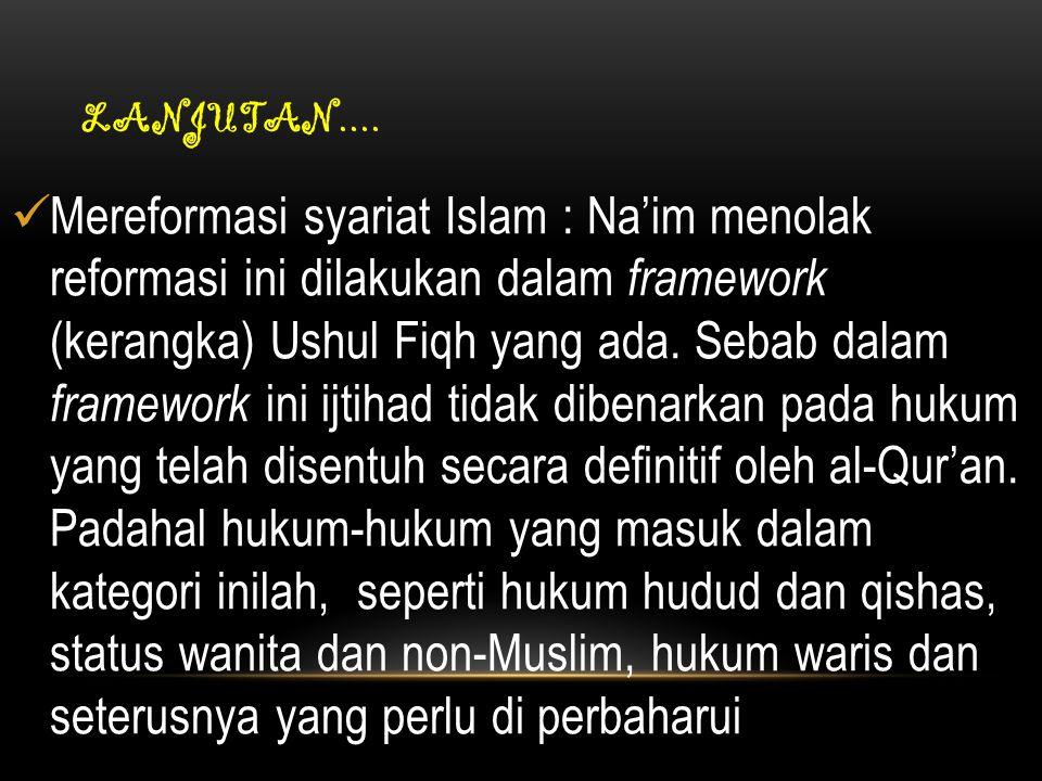 An-Na'im menolak sakralitas syari'at. Menurutnya, syari'at bukanlah totalitas ajaran Islam, tapi hanya interpretasi ulama atas sumber hukum Islam