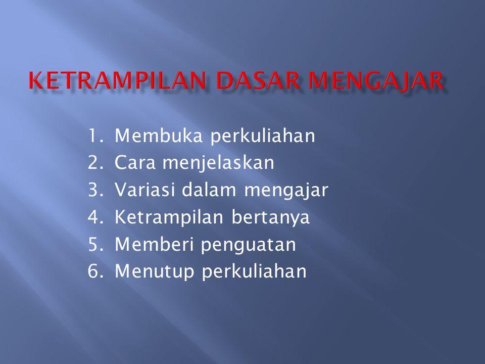 1.Membuka perkuliahan 2.Cara menjelaskan 3.Variasi dalam mengajar 4.Ketrampilan bertanya 5.Memberi penguatan 6.Menutup perkuliahan