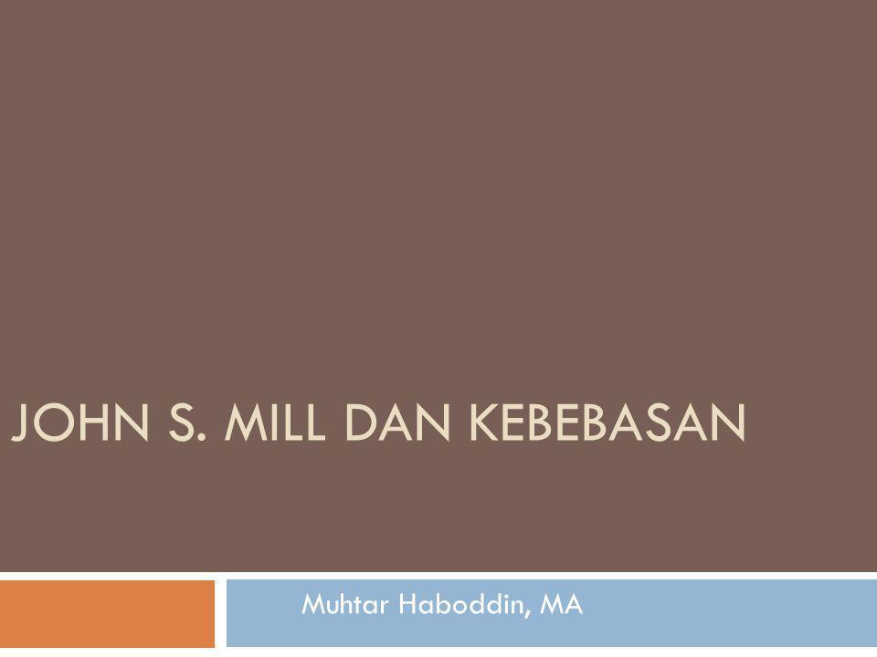 JOHN S. MILL DAN KEBEBASAN Muhtar Haboddin, MA
