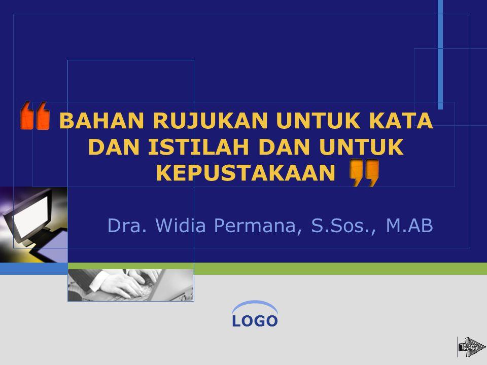 LOGO Dra. Widia Permana, S.Sos., M.AB BAHAN RUJUKAN UNTUK KATA DAN ISTILAH DAN UNTUK KEPUSTAKAAN