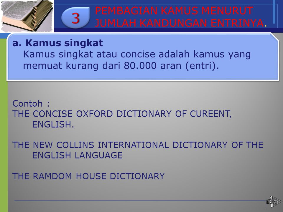 PEMBAGIAN KAMUS MENURUT JUMLAH KANDUNGAN ENTRINYA. a. Kamus singkat Kamus singkat atau concise adalah kamus yang memuat kurang dari 80.000 aran (entri