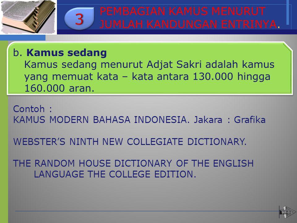 PEMBAGIAN KAMUS MENURUT JUMLAH KANDUNGAN ENTRINYA. b. Kamus sedang Kamus sedang menurut Adjat Sakri adalah kamus yang memuat kata – kata antara 130.00