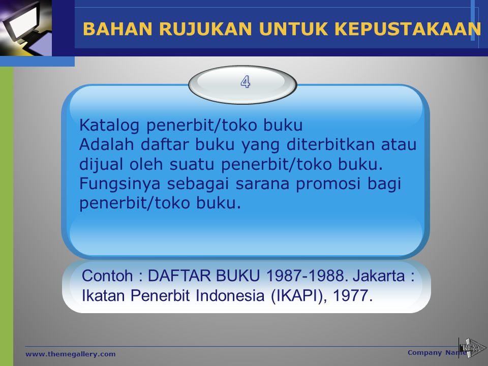 www.themegallery.com Company Name Contoh : DAFTAR BUKU 1987-1988. Jakarta : Ikatan Penerbit Indonesia (IKAPI), 1977. Katalog penerbit/toko buku Adalah