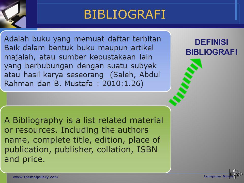 BIBLIOGRAFI www.themegallery.com Company Name Adalah buku yang memuat daftar terbitan Baik dalam bentuk buku maupun artikel majalah, atau sumber kepus