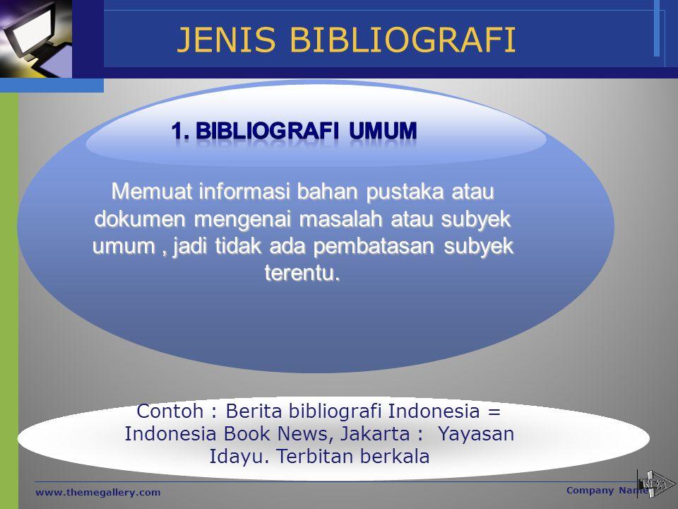 JENIS BIBLIOGRAFI www.themegallery.com Company Name Memuat informasi bahan pustaka atau dokumen mengenai masalah atau subyek umum, jadi tidak ada pemb