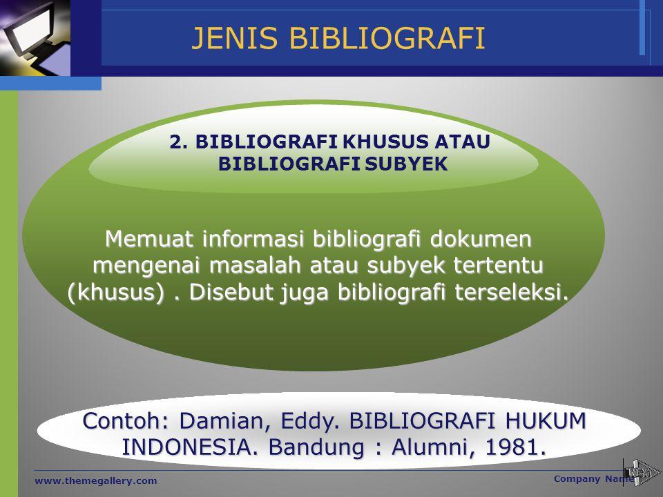 JENIS BIBLIOGRAFI www.themegallery.com Company Name Memuat informasi bibliografi dokumen mengenai masalah atau subyek tertentu (khusus). Disebut juga