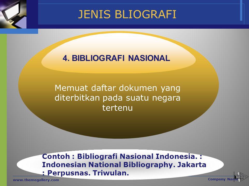 JENIS BLIOGRAFI www.themegallery.com Company Name Memuat daftar dokumen yang diterbitkan pada suatu negara tertenu 4. BIBLIOGRAFI NASIONAL Contoh : Bi