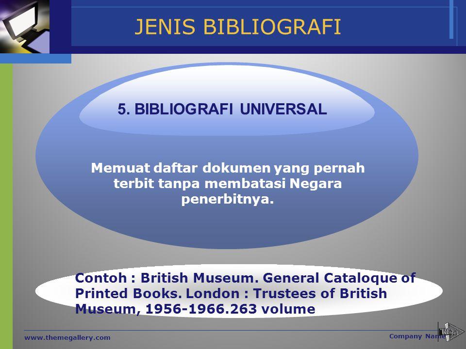 JENIS BIBLIOGRAFI www.themegallery.com Company Name Memuat daftar dokumen yang pernah terbit tanpa membatasi Negara penerbitnya. 5. BIBLIOGRAFI UNIVER