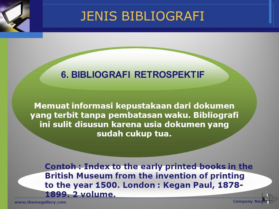 JENIS BIBLIOGRAFI www.themegallery.com Company Name Memuat informasi kepustakaan dari dokumen yang terbit tanpa pembatasan waku. Bibliografi ini sulit