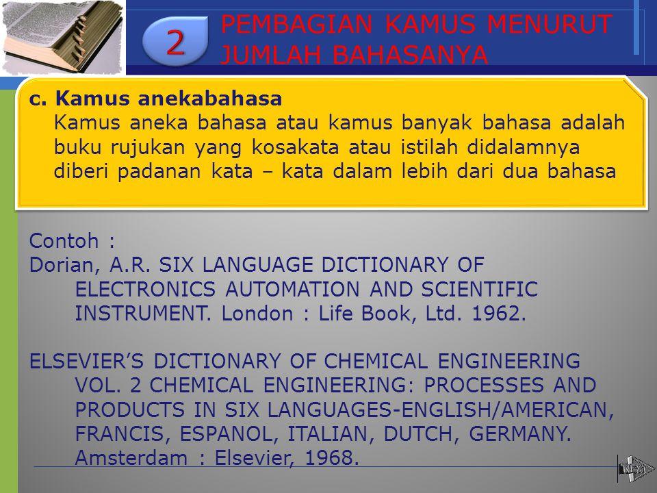PEMBAGIAN KAMUS MENURUT JUMLAH BAHASANYA c. Kamus anekabahasa Kamus aneka bahasa atau kamus banyak bahasa adalah buku rujukan yang kosakata atau istil